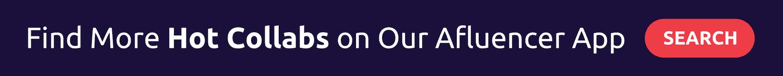 Afluencer Banner | Find More Hot Collabs on Our Afluencer App